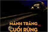 'Mảnh trăng cuối rừng' của nhà văn Nguyễn Minh Châu được dựng thành nhạc kịch
