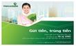 """Chương trình """"GỬI TIỀN TRÚNG TIỀN"""" của Vietcombank"""