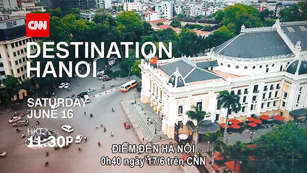CNN, new special programme, Hanoi, US Cable News Network, Destination Hanoi, cooperation programme,  broadcast schedule, special programme, tourism promotional campaign