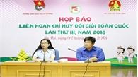Liên hoan Chỉ huy Đội giỏi toàn quốc 2018 sẽ diễn ra tại Hà Nội từ ngày 8 đến 10-8