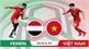 Ưu thế nghiêng về Việt Nam trước trận gặp Yemen