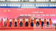 Khánh thành Nhà thi đấu thể thao tỉnh Bắc Giang