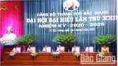 Đại hội đại biểu Đảng bộ TP Bắc Giang lần thứ XXII: Huy động cao nhất các nguồn lực, khai thác lợi thế để tạo bước đột phá trong tăng trưởng