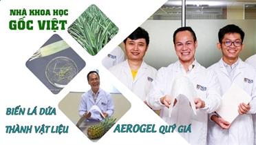 Nhà khoa học gốc Việt biến lá dứa thành vật liệu aerogel vô giá
