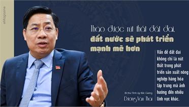Bí thư Tỉnh ủy Bắc Giang Dương Văn Thái: Tháo được nút thắt đất đai, đất nước sẽ phát triển mạnh mẽ hơn