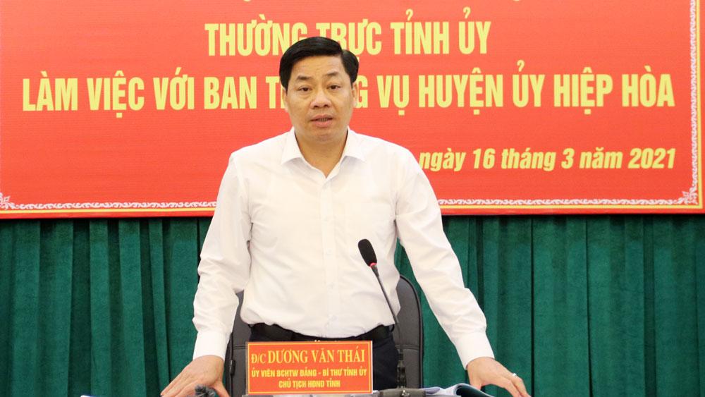 Làm việc tại Hiệp Hòa, Bí thư Tỉnh ủy Dương Văn Thái: Quan tâm công tác cán bộ, đẩy mạnh GPMB, thu hút đầu tư
