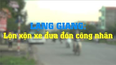 Lạng Giang: Lộn xộn xe đưa đón công nhân