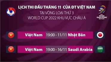 Cập nhật giờ thi đấu các trận tuyển Việt Nam gặp Nhật Bản và Saudi Arabia trong tháng 11